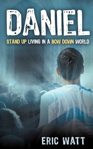 9781607916789: Daniel ~ Stand Up Living in a Bow Down World