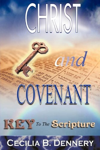 9781607918059: CHRIST AND COVENANT: KEY TO THE SCRIPTURE