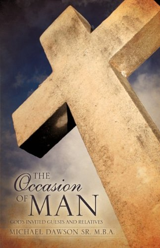 The Occasion of Man: Michael Dawson Sr. M. B. A.
