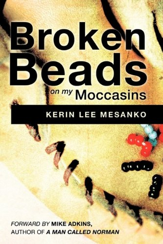 Broken Beads on My Moccasins: Kerin Lee Mesanko