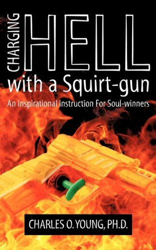 9781607919353 Charging Hell With A Squirt Gun An Inspirational