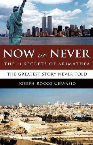 9781607919803: Now or Never: The 11 Secrets of Arimathea