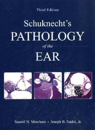 Schuknechts Pathology Of The Ear 3Ed (2010): Merchant S N