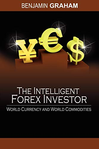 The Intelligent Forex Investor: World Currency and: Graham, Benjamin