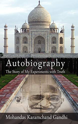 Autobiography: The Story of My Experiments with Truth: Mohandas Karamchand (Mahatma) Gandhi