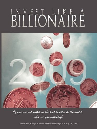 9781607961048: Invest Like a Billionaire: If You Are Not Watching the Best Investor in the World, Who Are You Watching? (2009)