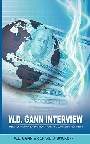 W.D. Gann Interview by Richard D. Wyckoff: The Law of Vibration Governs Stocks, Forex and ...