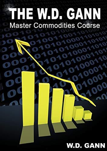 The W. D. Gann Master Commodity Course: Original Commodity Market Trading Course: W. D. Gann