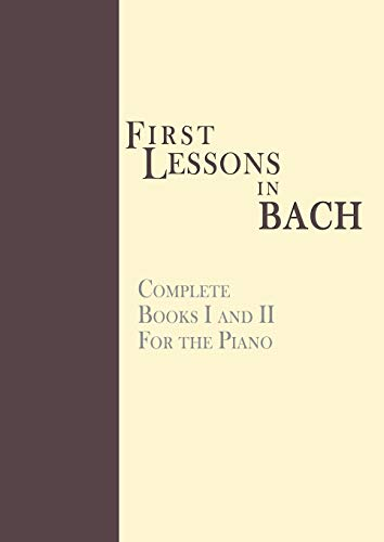 9781607961871: First Lessons in Bach, Complete: For the Piano