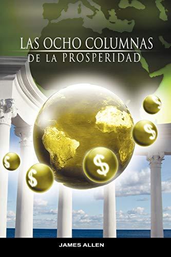 9781607961888: Las Ocho Columnas de la Prosperidad por James Allen autor de Como un Hombre Piensa Asi es Su Vida (Spanish Edition)