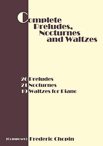 9781607962465: Complete Preludes, Nocturnes and Waltzes: 26 Preludes, 21 Nocturnes, 19 Waltzes for Piano