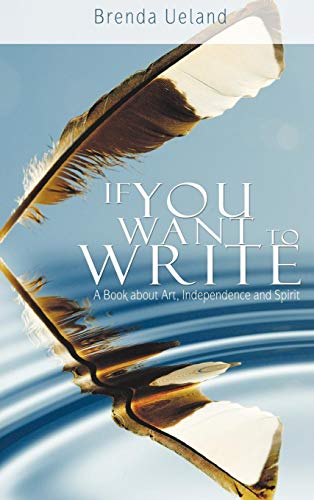9781607962601: If You Want to Write: A Book about Art, Independence and Spirit