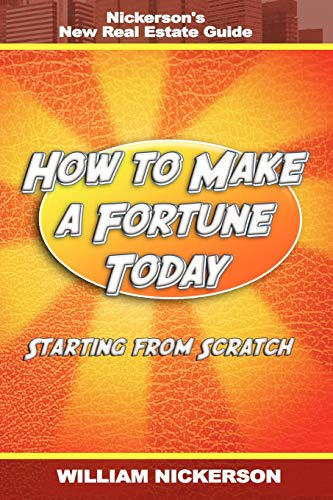 9781607963455: How to Make a Fortune Today-Starting from Scratch: Nickerson's New Real Estate Guide