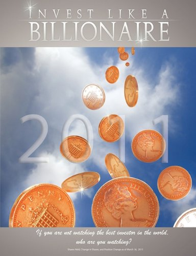 9781607963530: Invest like a Billionaire: If you are not watching the best investor in the world, who are you watching? (2011)