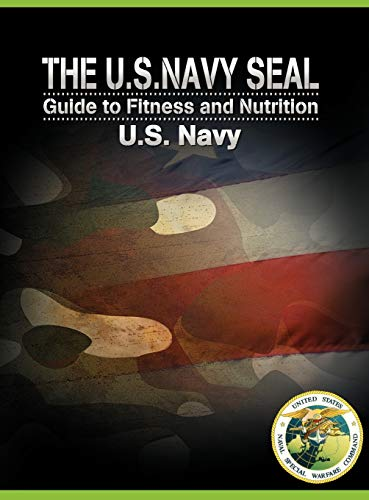 9781607963882: The U.S. Navy Seal Guide to Fitness and Nutrition