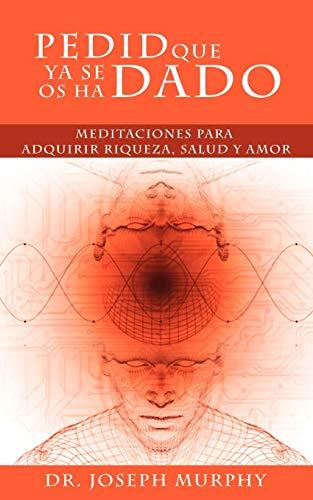 9781607964339: Pedid Que YA Se OS Ha Dado: Meditaciones Para Adquirir Riqueza, Salud y Amor Usando El Poder de La Mente Subconsciente (Spanish Edition)