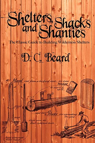 9781607965244: Shelters, Shacks, and Shanties: The Classic Guide to Building Wilderness Shelters