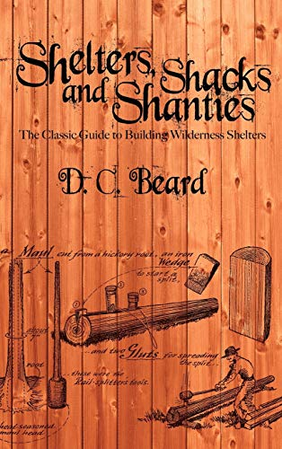 9781607965251: Shelters, Shacks, and Shanties: A Guide to Building Shelters in the Wilderness