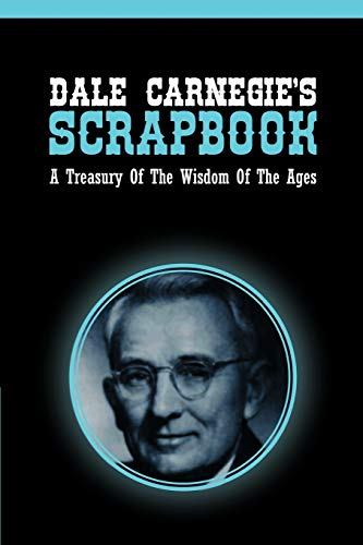 9781607965497: Dale Carnegie's Scrapbook: A Treasury Of The Wisdom Of The Ages
