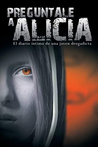 9781607965855: Preguntale a Alicia: El Diario Intimo de Una Joven Drogadicta