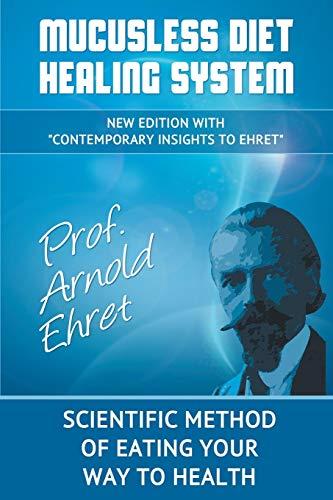 Mucusless Diet Healing System: Scientific Method of: Arnold Ehret