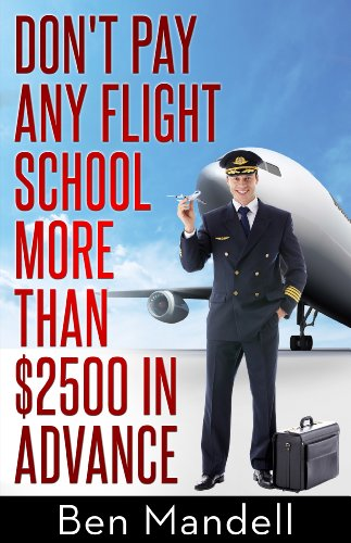 9781607966852: Don't Pay Any Flight School More Than $2500 In Advance: The Censored Information The Bad Guys Don't Want You To Know