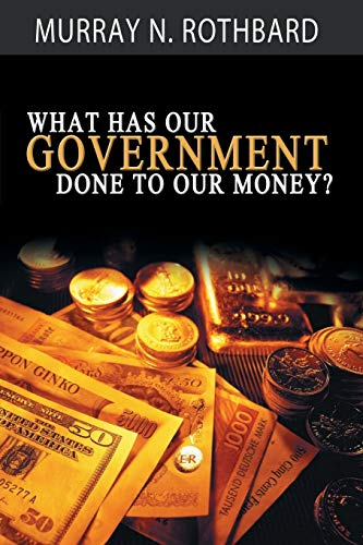 9781607967750: What Has Government Done to Our Money?