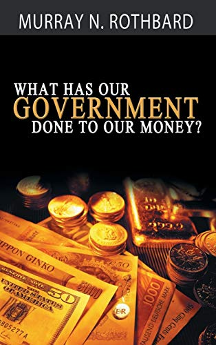 9781607967767: What Has Government Done to Our Money?