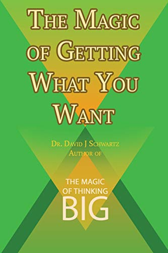 9781607968351: The Magic of Getting What You Want by David J. Schwartz author of The Magic of Thinking Big