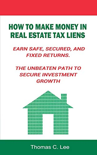 9781607969105: How to Make Money in Real Estate Tax Liens Earn Safe, Secured, and Fixed Returns . The Unbeaten Path to Secure Investment Growth