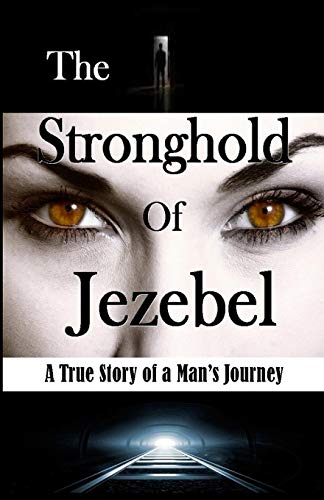 9781607969808: The Stronghold of Jezebel: A True Story of a Man's Journey