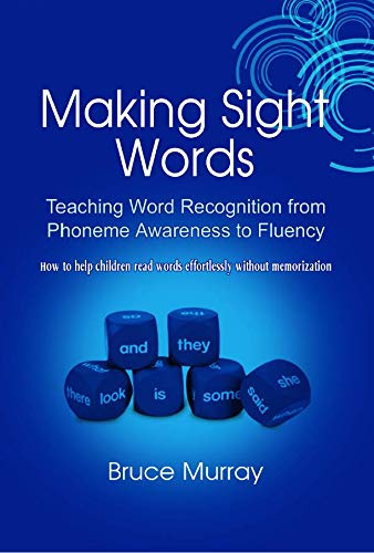 9781607972846: Making Sight Words: Teaching Word Recognition From Phoneme Awareness to Fluency How to Help Children Read Words Effortlessly Without Memorization