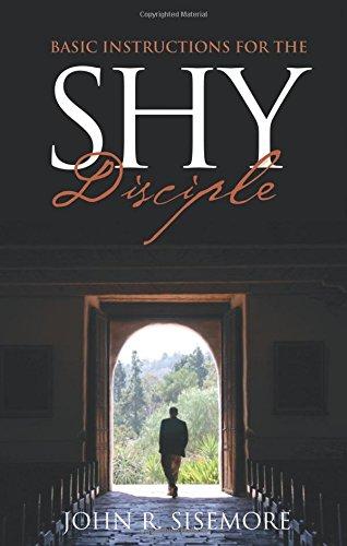 Basic Instructions for the Shy Disciple: John R. Sisemore