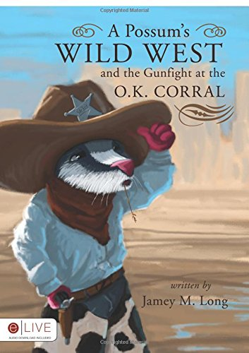 9781607990758: A Possum's Wild West and the Gunfight at the O.K. Corral