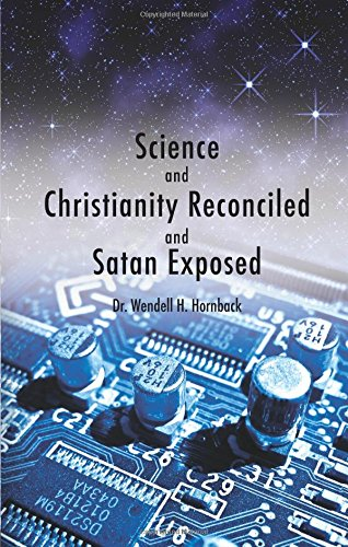 9781607995456: Science and Christianity Reconciled and Satan Exposed