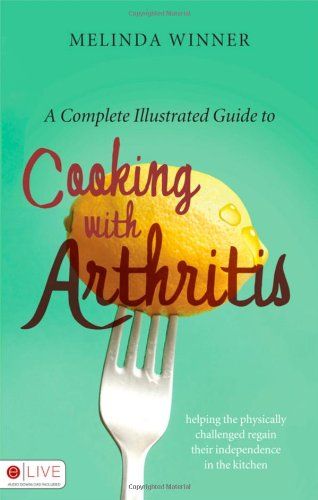 9781607997382: A Complete Illustrated Guide to Cooking with Arthritis