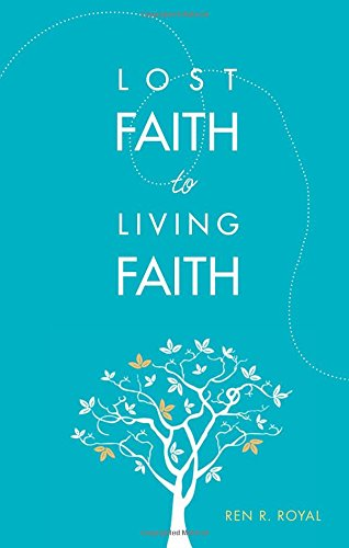 Lost Faith to Living Faith: Ren R. Royal