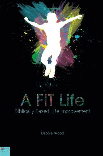 9781607999454: A FIT Life: Biblically Based Life Improvement