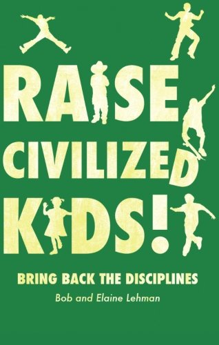 Raise Civilized Kids!: Bob And Elaine
