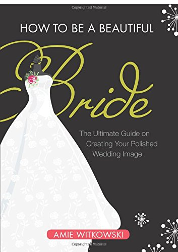 9781607999607: How to be a Beautiful Bride