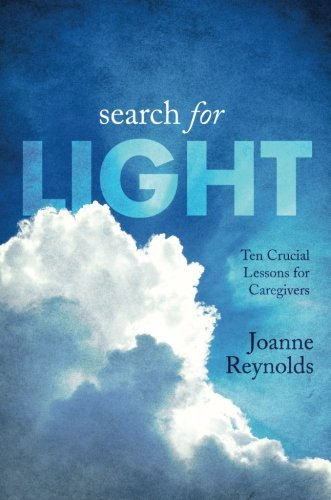 Search for Light: Ten Crucial Lessons for Caregivers: Reynolds, Joanne