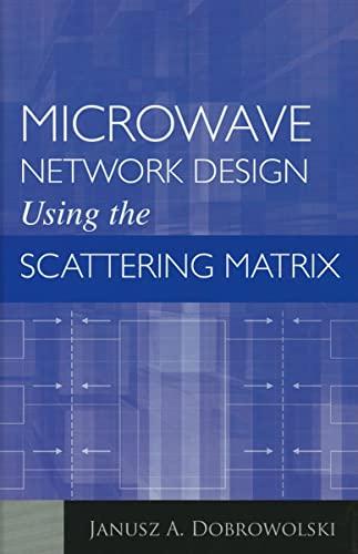 Microwave Network Design Using the Scattering Matrix: Janusz A. Dobrowolski