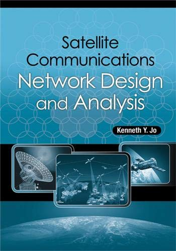 Satellite Communications Network Design and Analysis: Jo, Kenneth Y.