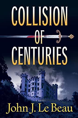 Collision of Centuries (Franz Waldbaer Thriller): LeBeau, John