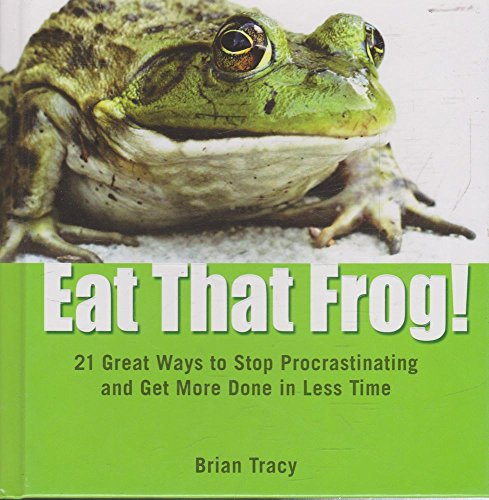 9781608100194: Eat That Frog!: 21 Great Ways to Stop Procrastinating and Get More Done in Less Time