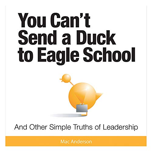 9781608100347: You Can't Send a Duck to Eagle School by Anderson, Mac (2007) Hardcover