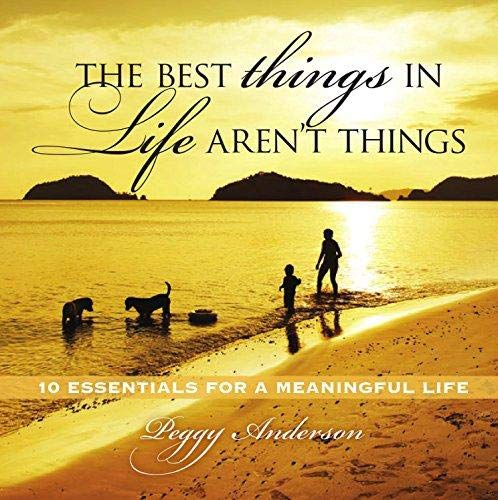 9781608102488: The Best Things in Life Aren't Things: 10 Essentials for a Meaningful Life