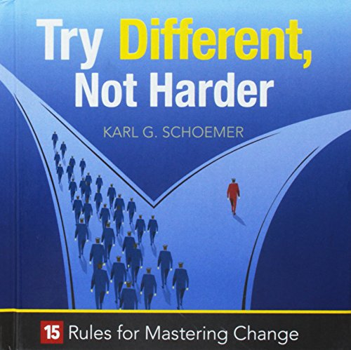 9781608105908: Try Different, Not Harder: 15 Rules for Mastering Change