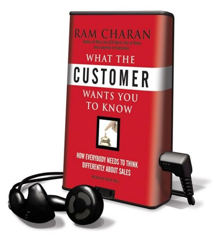 What the Customer Wants You to Know: How Everybody Needs to Think Differently about Sales (Playaway Adult Nonfiction) (9781608127900) by Ram Charan