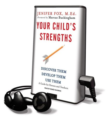 Your Child's Strengths: Discover Them, Develop Them, Use Them: A Guide for Parents and Teachers [With Earphones] (Playaway Adult Nonfiction) (1608128075) by Fox, Jenifer
